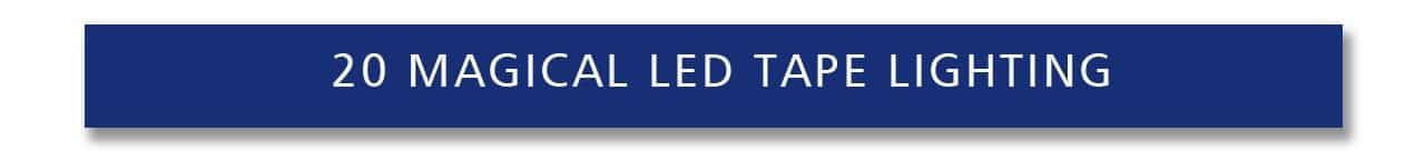 20 Magical LED Tape Lighting